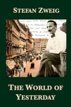 The World of Yesterday ebook by Stefan Zweig