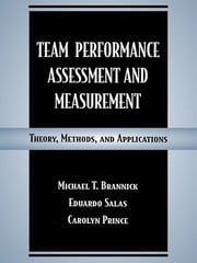 Team Performance Assessment and Measurement - Theory, Methods, and Applications ebook by Michael T. Brannick,Eduardo Salas,Carolyn W. Prince