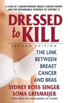 Dressed to Kill—Second Edition - The Link Between Breast Cancer and Bras ebook by Soma Grismaijer, Sydney Ross Singer