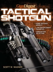 Gun Digest Book of The Tactical Shotgun ebook by Scott W. Wagner