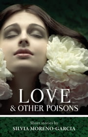 Love & Other Poisons ebook by Silvia Moreno-Garcia