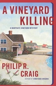 A Vineyard Killing - Martha's Vineyard Mystery #14 ebook by Philip R. Craig
