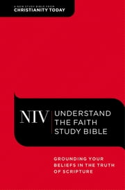 NIV, Understand the Faith Study Bible, eBook - Grounding Your Beliefs in the Truth of Scripture ebook by Christianity Today Intl.,Mark Galli,Galli