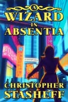 A Wizard in Absentia ebook by Christopher Stasheff