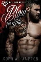 Blow for Me - War Dogs MC, #3 ebook by Sophia Hampton