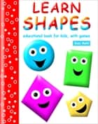 Learn Shapes - educational book for kids, with games ebook by Suzy Makó