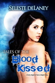 Tales of the Blood Kissed ebook by Seleste deLaney