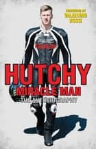 Hutchy - Miracle Man - The Autobiography ebook by Ian Hutchinson