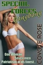 Special Forces Gangbang (Military Group Sex) ebook by Coyote Rose