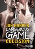 Collision - Dangerous Game, T1 ebook by Joh Harper
