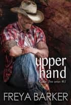 Upper Hand - Cedar Tree Series, #5 ebook by Freya Barker