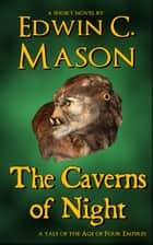 The Caverns of Night ebook by Edwin C. Mason