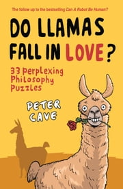Do Llamas Fall in Love? - 33 Perplexing Philosophy Puzzles ebook by Peter Cave