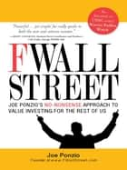 F Wall Street - Joe Ponzio's No-Nonsense Approach to Value Investing For the Rest of Us ebook by Joel Ponzio