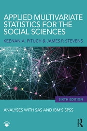 Applied Multivariate Statistics for the Social Sciences - Analyses with SAS and IBM's SPSS, Sixth Edition ebook by Keenan A. Pituch,James P. Stevens