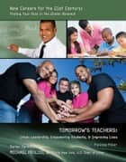 Tomorrow's Teachers - Urban Leadership, Empowering Students, & Improving Lives ebook by Malinda Miller