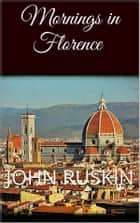 Mornings in Florence ebook by John Ruskin