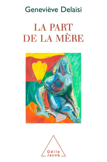 La Part de la mère ebook by Geneviève Delaisi de Parseval