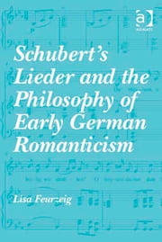 Schubert's Lieder and the Philosophy of Early German Romanticism ebook by Dr Lisa Feurzeig