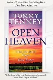 Open Heaven: The Secret Power of a Door Keeper ebook by Tommy Tenney
