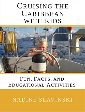 Cruising the Caribbean with Kids: Fun, Facts, and Educational Activities - Rolling Hitch Sailing Guides ebook by Nadine Slavinski