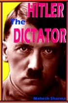 Hitler The Dictator ebook by Mahesh Dutt Sharma