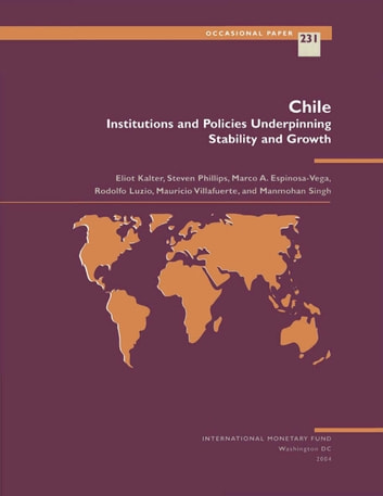 Chile: Institutions and Policies Underpinning Stability and Growth ebook by Eliot Mr. Kalter,Steven Mr. Phillips,Manmohan Mr. Singh,Mauricio Mr. Villafuerte,Rodolfo Mr. Luzio,Marco Espinosa-Vega