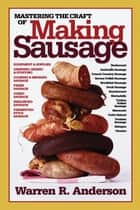 Mastering the Craft of Making Sausage ebook by Warren R. Anderson