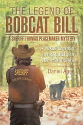 The Legend of Bobcat Bill: A Sheriff Thomas Peacemaker Mystery - A Texas lawman living quietly in New Hampshire ebook by Daniel Agee
