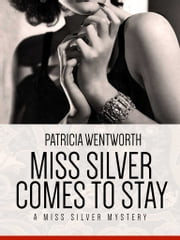 Miss Silver Comes to Stay - A Miss Silver Mystery #16 ebook by Patricia Wentworth