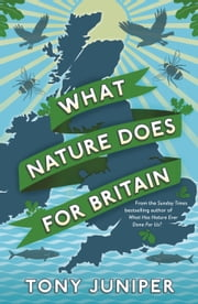 What Nature Does For Britain ebook by Tony Juniper