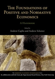 The Foundations of Positive and Normative Economics - A Handbook ebook by Andrew Caplin,Andrew Schotter