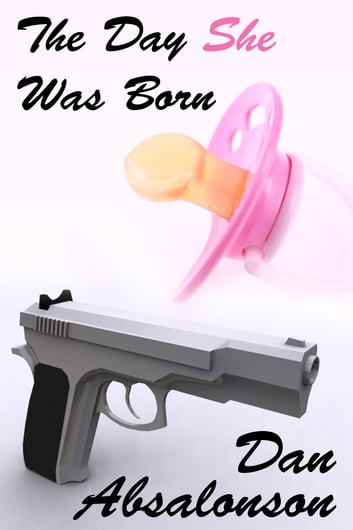 The Day She Was Born ebook by Dan Absalonson