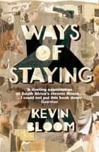 Ways Of Staying ebook by Kevin Bloom