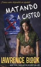 Matando a Castro ebook by Lawrence Block
