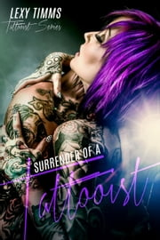 Surrender of a Tattooist - Tattooist Series, #2 ebook by Lexy Timms