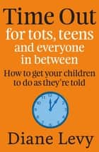 Time Out For Tots, Teens And Everyone In Between ebook by Diane Levy