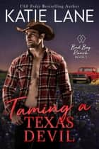 Taming a Texas Devil - Bad Boy Ranch, #5 ebook by Katie Lane