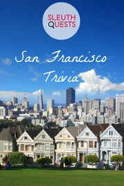 San Francisco Trivia ebook by SleuthQuests