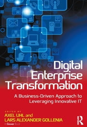Digital Enterprise Transformation - A Business-Driven Approach to Leveraging Innovative IT ebook by Axel Uhl,Lars Alexander Gollenia