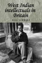 West Indian intellectuals in Britain ebook by Bill Schwarz