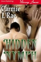 Hidden Nymph ebook by Carmie L'Rae
