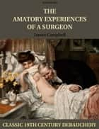 The Amatory Experiences of a Surgeon ebook by James Campbell