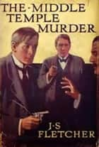 The Middle Temple Murder ebook by J S Fletcher