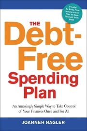 The Debt-Free Spending Plan: An Amazingly Simple Way to Take Control of Your Finances Once and for All - An Amazingly Simple Way to Take Control of Your Finances Once and for All ebook by Joanneh Nagler
