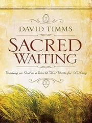 Sacred Waiting - Waiting on God in a World that Waits for Nothing ebook by David Timms
