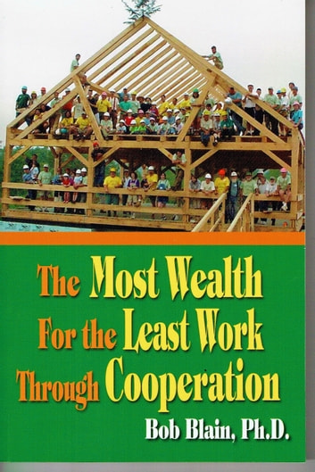 The Most Wealth: For the Least Work Through Cooperation ebook by Bob Blain