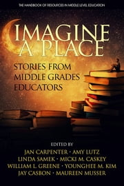 Imagine a Place - Stories from Middle Grades Educators ebook by