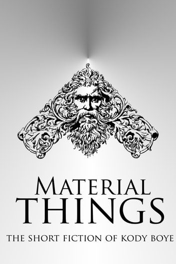 Material Things: The Short Fiction of Kody Boye ebook by Kody Boye