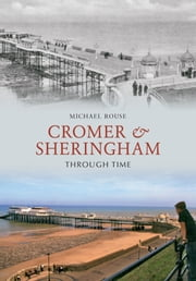 Cromer & Sheringham Through Time ebook by Mike Rouse